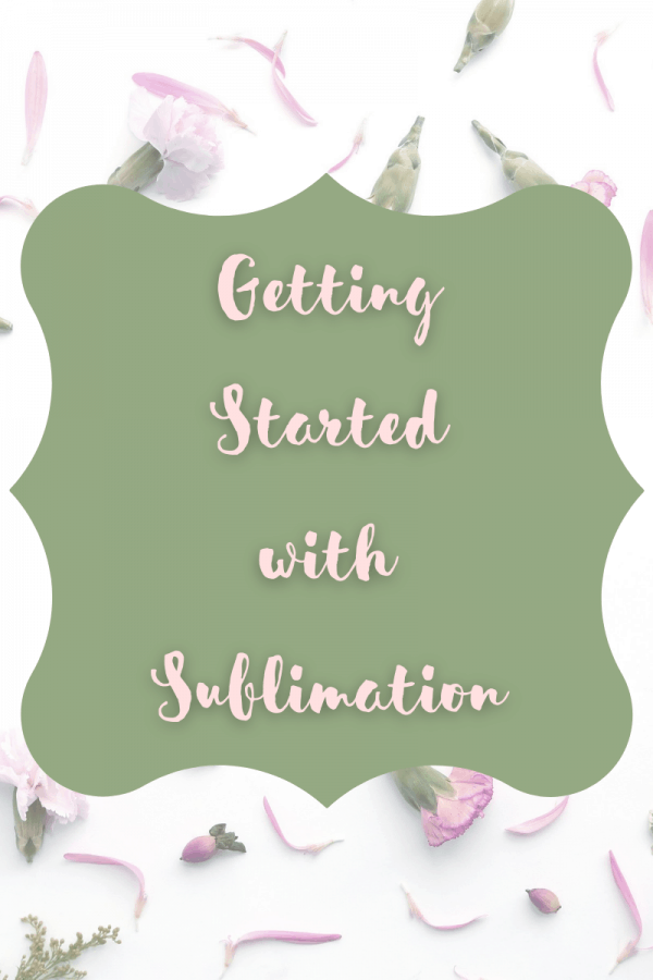 Getting Started with Sublimation (2)